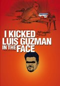 I Kicked Luis Guzman in the Face 海报