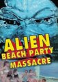 Alien Beach Party Massacre