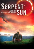 Serpent and the Sun: Tales of an Aztec Apprentice 海报