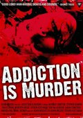 Addiction Is Murder 海报